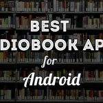 Best Audiobook Apps for Android 2016